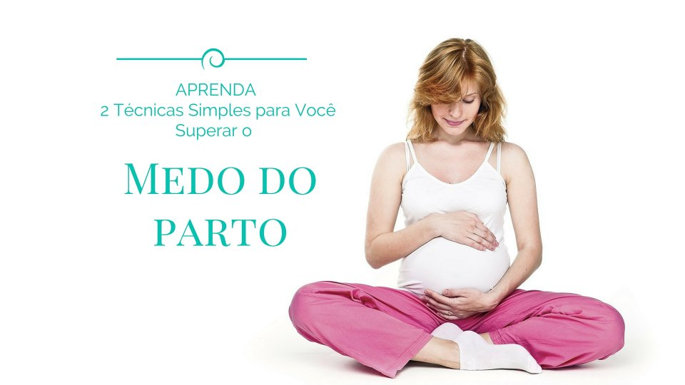 Como Superar o Medo do Parto [Vídeo]
